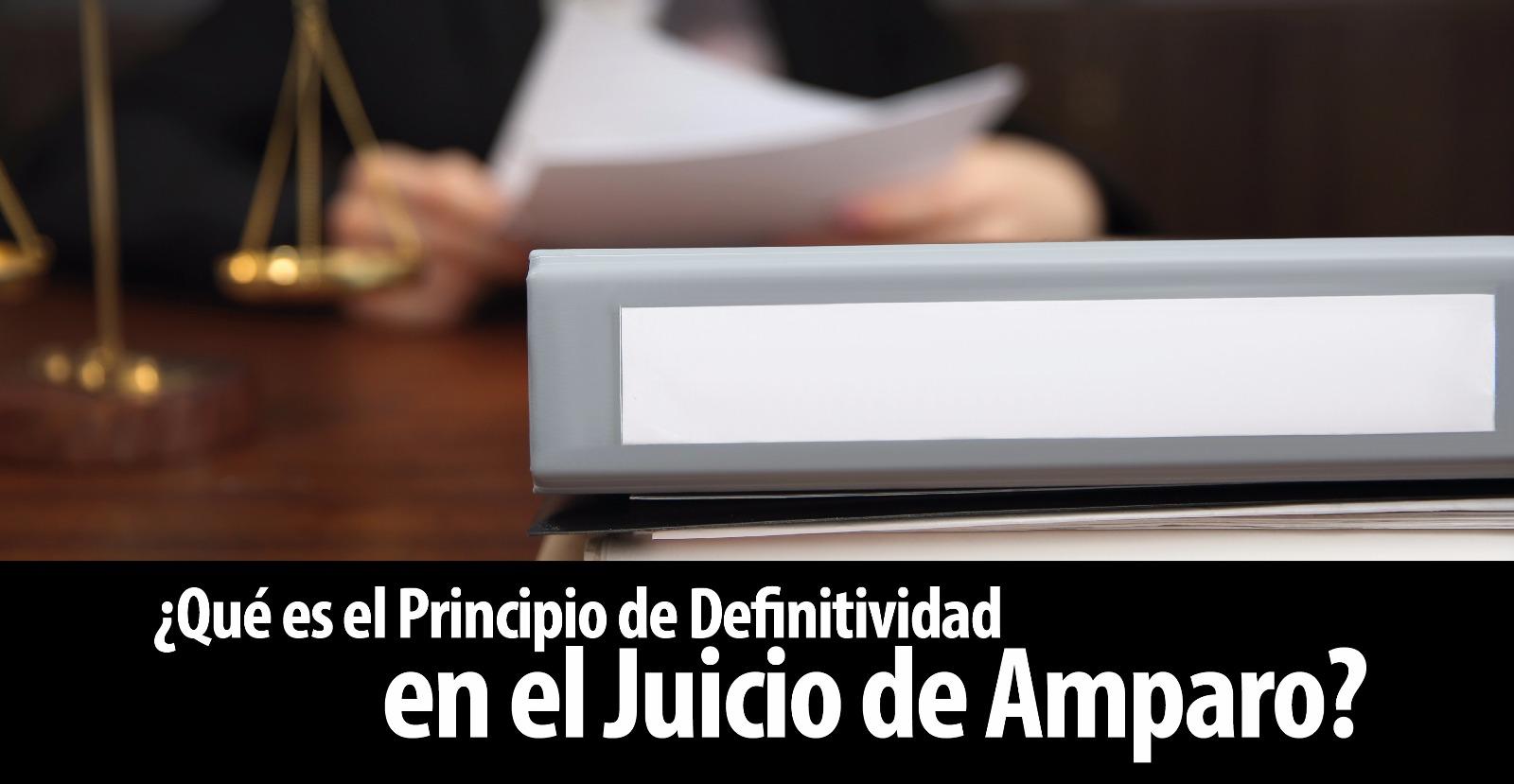 ¿Qué es el Principio de Definitividad en el Juicio de Amparo?